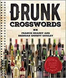 Drunk Crosswords Over 50 All New Puzzles With A Twist Francis Heaney Brendan Emmett Quigley 9781454917632 Amazon Books