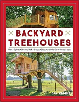 Backyard Treehouses: Building Plans, Tips, And Advice: Dan Wright:  9781493029853: Amazon.com: Books
