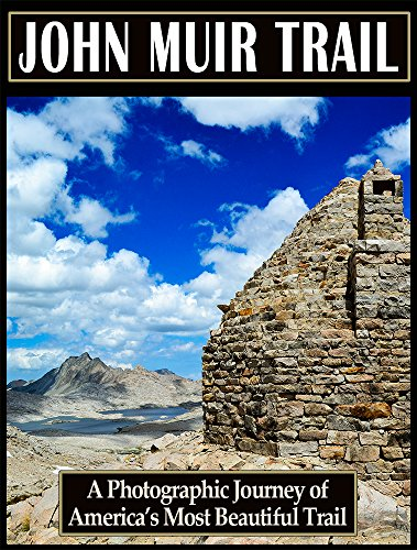 John Muir Trail: A Photographic Journey of America's Most Beautiful - Mt John Whitney Muir Trail