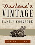 Darlene's Vintage Family Cookbook, Darlene E. Way, 1622953681