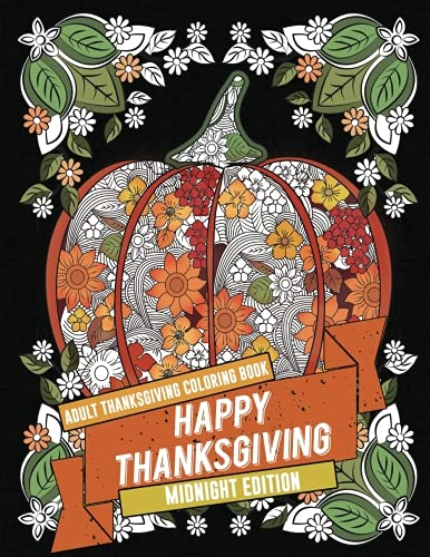 Adult Thanksgiving Coloring Book: Happy Thanksgiving - Midnight Edition: Beautiful High Quality Thanksgiving Holiday Designs Perfect for Autumn and ... (Autumn Coloring Books for Adults) (Volume 2)