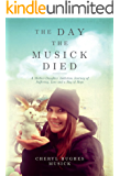 The Day The Musick Died: A Mother-Daughter Addiction Journey of Suffering, Loss and a Ray of Hope