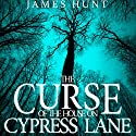 The Curse of the House on Cypress Lane: Book 0- The Beginning Audiobook by James Hunt Narrated by Tia Rider Sorensen