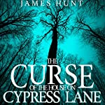 The Curse of the House on Cypress Lane: Book 0- The Beginning   James Hunt