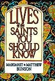 Lives of the Saints You Should Know, Margaret R. Bunson and Matthew E. Bunson, 0879735767
