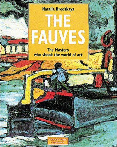 The Fauves : The Masters Who Shook the World of Art (Schools & Movements Series)
