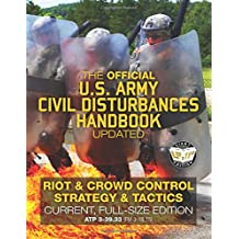"""The Official US Army Civil Disturbances Handbook - Updated: Riot & Crowd Control Strategy & Tactics - Current, Full-Size Edition - Giant 8.5"""" x 11"""" Format: Large, Clear Print & Pictures - ATP 3-39.33 (FM 3-19.15)"""