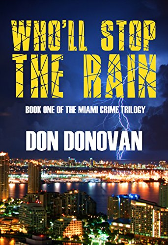 Who'll Stop The Rain: (Book One Of The Miami Crime Trilogy) by [Donovan, Don]