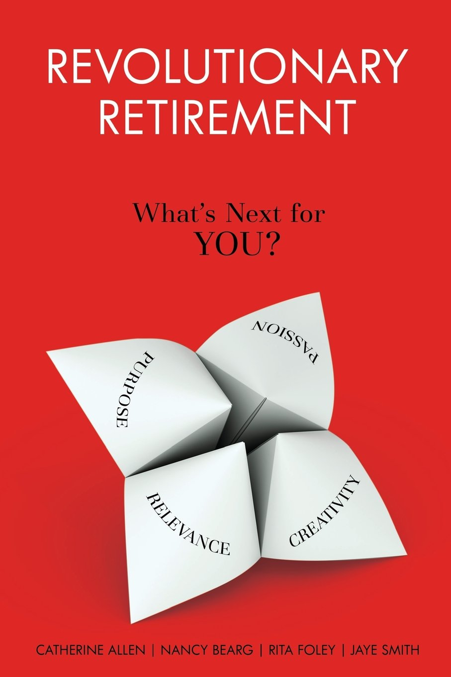 Revolutionary Retirement: What's Next for YOU?: Catherine Allen, Nancy  Bearg, Rita Foley, Jaye Smith: 9780692298305: Amazon.com: Books