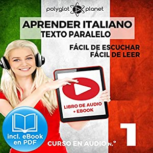 Aprender Italiano - Texto Paralelo - Fácil de Leer - Fácil de Escuchar: Curso en Audio, No. 1 [Learn Italian - Parallel Text - Easy Reader - Easy Audio: Audio Course, No. 1] Audiobook