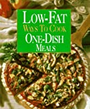 Low-Fat Ways to Cook One-Dish Meals, Oxmoor House Staff, 0848722027