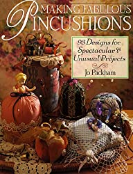 Making Fabulous Pincushions: 93 Designs for Spectacular and Unusual Projects
