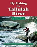 Fly Fishing the Tallulah River: An Excerpt from Fly Fishing Georgia (No Nonsense Fly Fishing Guidebooks)