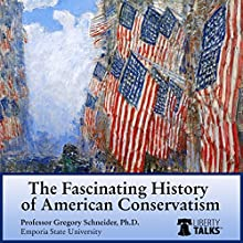 The Fascinating History of American Conservatism Lecture by Prof. Gregory L. Schneider Narrated by Prof. Gregory L. Schneider