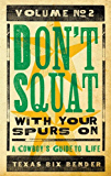 Don't Squat With Your Spurs On, Volume No. 2: A Cowboy's Guide to Life