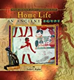 Home Life in Ancient Egypt, Leslie C. Kaplan, 0823967840
