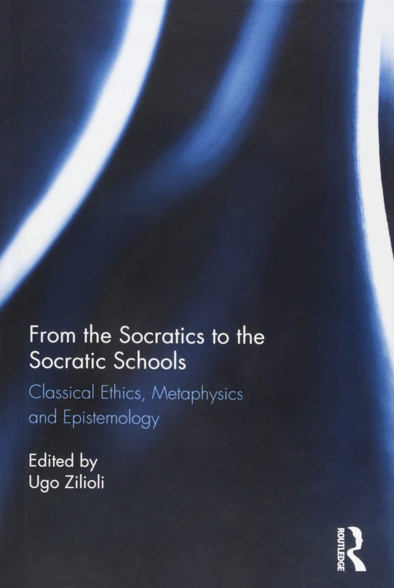 From the Socratics to the Socratic Schools: Classical Ethics, Metaphysics and Epistemology