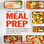 Meal Prep: Beginner's Guide and Recipe to Clean Eating, Lose Weight, Save Money and Maximize Your Time | Jamie Connor