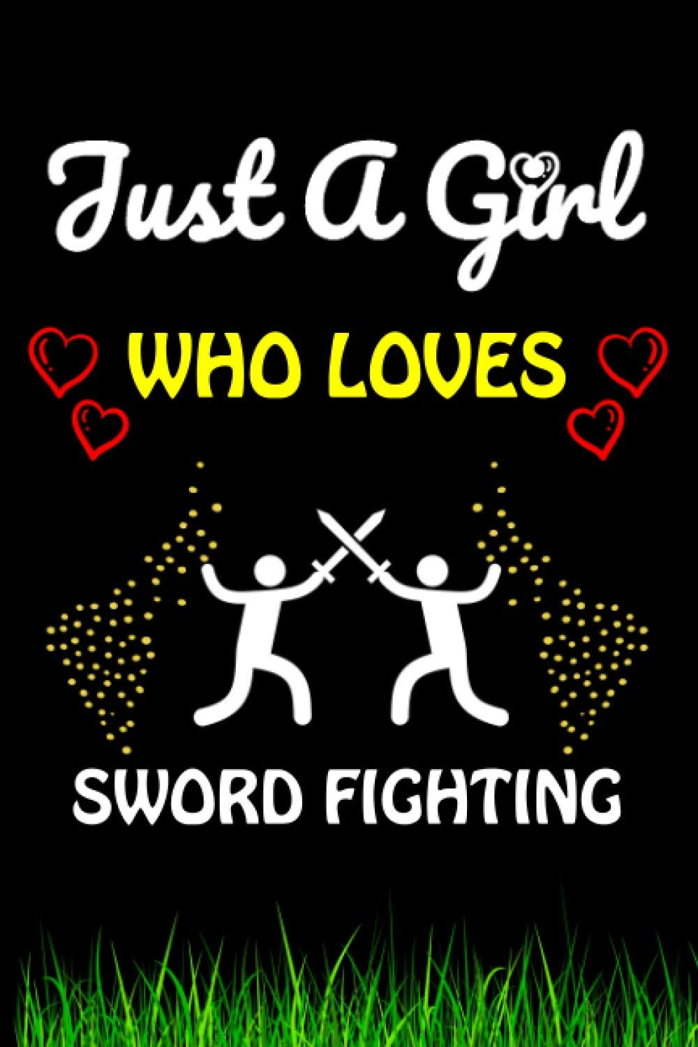 Just A Girl Who Loves Sword Fighting: Sword Fighting Sports Lover Notebook/Journal For Cute Girls/Birthday Gift For Notebook For Christmas, Halloween And Thanksgiving Gift