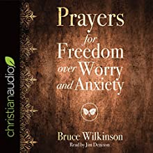 Prayers for Freedom over Worry and Anxiety: Freedom Prayers Series Audiobook by Bruce Wilkinson Narrated by Jim Denison