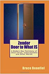 Zendor - Door to What IS: A modern day testimony of Jesus Christ, consciousness and other worlds. Kindle Edition