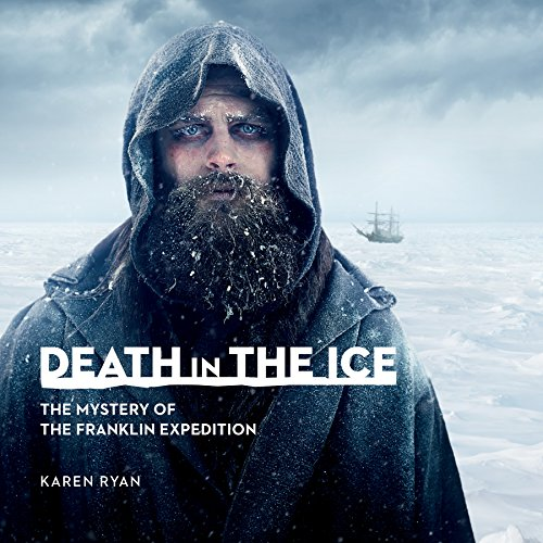 Death in the Ice: The Shocking Story of Franklin's Final Expedition (Souvenir Catalogue) por Karen Ryan