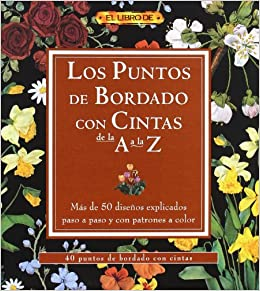 Los puntos de bordado con cintas de la A a la Z/ The Points of Knitting with Lace from A to Z (Spanish Edition): Jesus Domingo, Eva Domingo: 9788496777439: ...