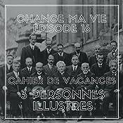 Cahier de vacances : trois personnes illustres (Change ma vie 16) | Clotilde Dusoulier