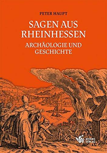 Sagen aus Rheinhessen: Archäologie und Geschichte