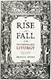 img - for The Rise and Fall of the Incomparable Liturgy: The Book of Common Prayer, 1559-1906 book / textbook / text book