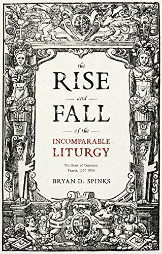 (The Rise and Fall of the Incomparable Liturgy: The Book of Common Prayer, 1559-1906 (Alcuin Club Collections) )