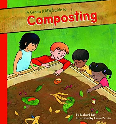 A Green Kid's Guide to Composting (A Green Kid's Guide to Gardening!)