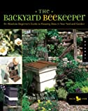 The Backyard Beekeeper: An Absolute Beginner's Guide to Keeping Bees in Your Yard and Garden