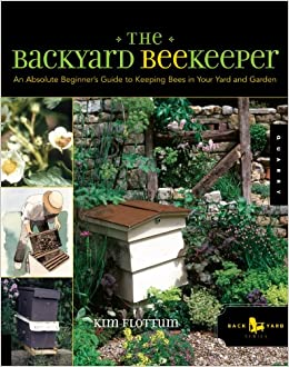 Beau The Backyard Beekeeper: An Absolute Beginneru0027s Guide To Keeping Bees In  Your Yard And Garden: Kim Flottum: 9781592531189: Amazon.com: Books