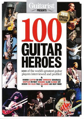 Guitarist Presents 100 Guitar Heroes 2013: 100 Of The World's Greatest...