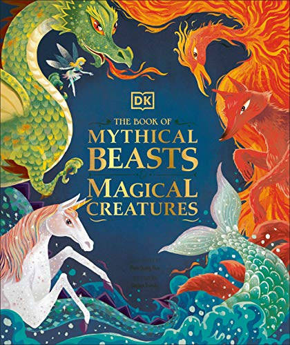 Book Cover: The Book of Mythical Beasts and Magical Creatures: Meet your favourite monsters, fairies, heroes, and tricksters from all around th