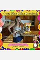 Costa Rica Chica Cookbook: Stirring Up My Favorite North American Recipes In Costa Rica Paperback