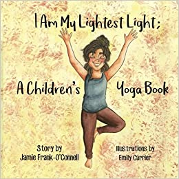 I Am My Lightest Light: A Childrens Yoga Book: Jamie Frank ...