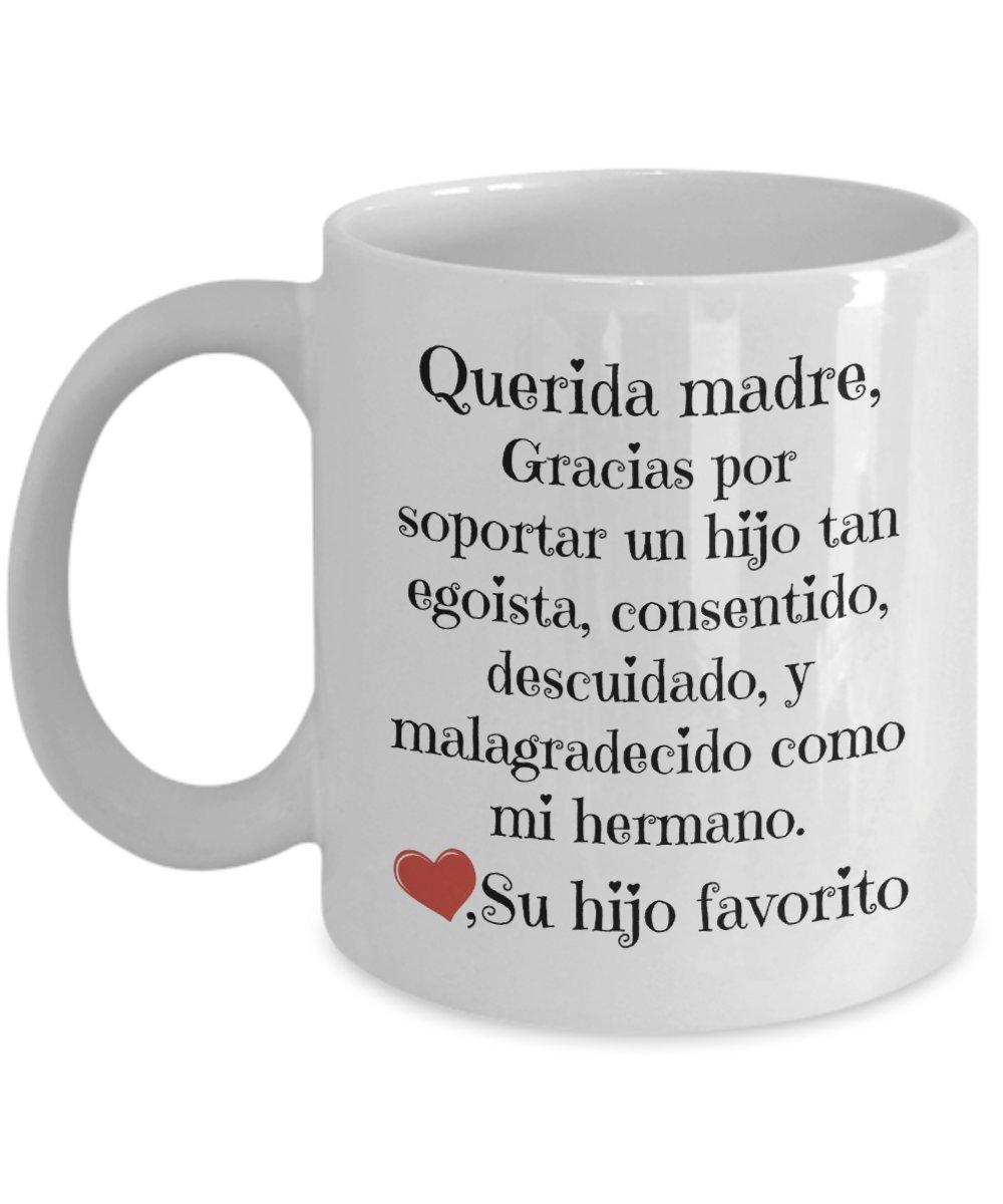 Regalos para mama - Querida madre, gracias por soportar un hijo tan egoista, consentido, descuidado y malagradecido como mi hermano - tazas para cafe - Dia de la madre regalo chistoso - Spanish gifts