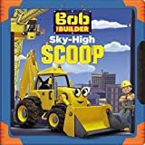 Bob the Builder: Sky-High Scoop by Emily Sollinger (2016-07-12)