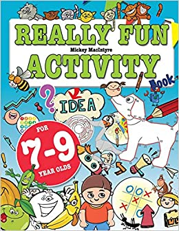 Really Fun Activity Book For 7 9 Year Olds Fun Educational Activity Book For Seven To Nine Year Old Children Macintyre Mickey 9781912155071 Amazon Com Books