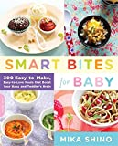 Smart Bites for Baby: 300 Easy-to-Make, Easy-to-Love Meals that Boost Your Baby and Toddler's Brain by Mika Shino