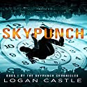 Skypunch: The Skypunch Chronicles, Book 1 Audiobook by Logan Castle Narrated by Kyle Tait