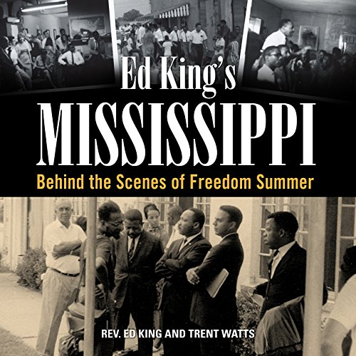 Ed King's Mississippi: Behind the Scenes of Freedom Summer