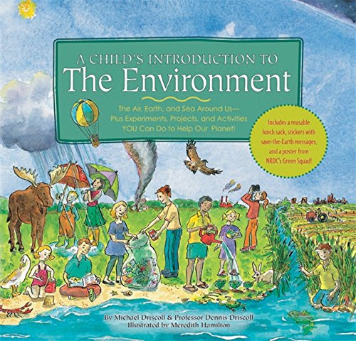 Child's Introduction to the Environment: The Air, Earth, and Sea Around Us- Plus Experiments, Projects, and Activities YOU Can Do to Help Our Planet!