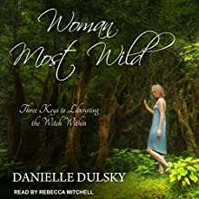 Woman Most Wild: Three Keys to Liberating the Witch Within Audiobook by Danielle Dulsky Narrated by Rebecca Mitchell