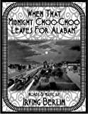 When That Midnight Choo-Choo Leaves For Alabam' - Song - piano/vocal