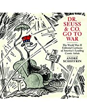 Dr. Seuss & Co. Go to War: The World War II Editorial Cartoons of America's Leading Comic Artists