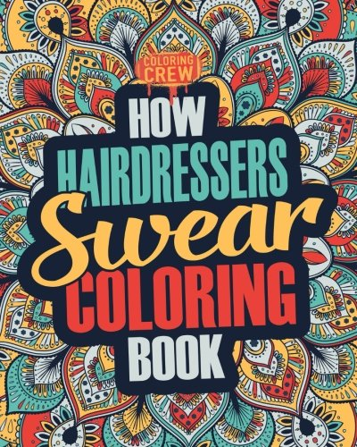 How Hairdressers Swear Coloring Book: A Funny, Irreverent, Clean Swear Word Hairdresser Coloring Book Gift Idea (Hairdresser Coloring Books) (Volume 1)