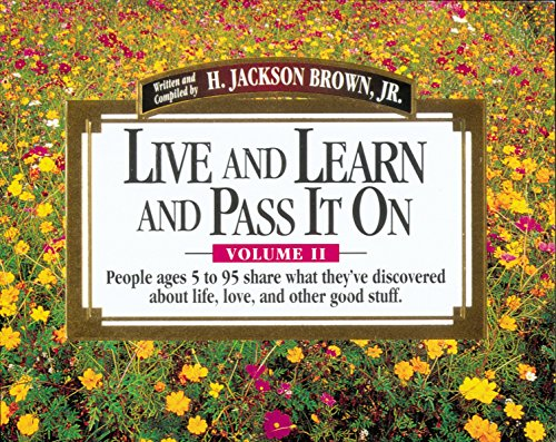 Live and Learn and Pass It On, Volume II: People Ages 5 to 95 Share What They've Discovered About Life, Love, and Other